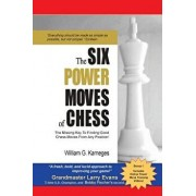 The Six Power Moves of Chess, 3rd Edition: The Missing Key to Finding Good Chess Moves from Any Position!, Paperback/William G. Karneges
