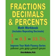 Fractions, Decimals, & Percents Math Workbook (Includes Repeating Decimals): Improve Your Math Fluency Series, Paperback