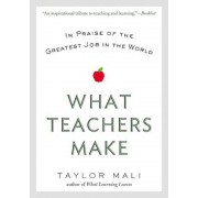What Teachers Make: In Praise of the Greatest Job in the World, Paperback