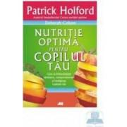 Nutritie optima pentru copilul tau - Patrick Holford Deborah Colson