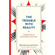 The Trouble with Reality: A Rumination on Moral Panic in Our Time, Paperback/Brooke Gladstone