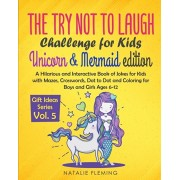 The Try Not To Laugh Challenge for Kids- Unicorn & Mermaid Edition: A Hilarious and Interactive Book of Jokes for Kids with Mazes, Crosswords, Dot to, Paperback/Natalie Fleming
