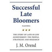 Successful Late Bloomers, Second Edition: The Story of Late-In-Life Achievement - The People, Strategies and Research, Paperback/J. M. Orend