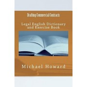 Drafting Commercial Contracts: Legal English Dictionary and Exercise Book, Paperback/Michael Howard