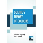 Goethe's Theory Of Colours: Translated From The German With Notes By Charles Lock Eastlake, Paperback/Johann Olfgang Von Goethe