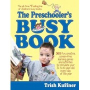Preschooler's Busy Book: 365 Fun, Creative, Screen-Free Activities to Stimulate Your Preschooler Every Day of the Year!, Paperback/Trish Kuffner