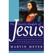 The Gnostic Gospels of Jesus: The Definitive Collection of Mystical Gospels and Secret Books about Jesus of Nazareth, Hardcover