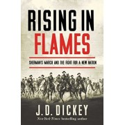 Rising in Flames: Sherman's March and the Fight for a New Nation, Paperback/J. D. Dickey