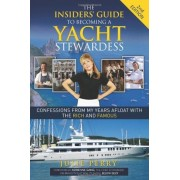 The Insiders' Guide to Becoming a Yacht Stewardess 2nd Edition: Confessions from My Years Afloat with the Rich and Famous, Paperback