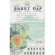 The Ghost Map: The Story of London's Most Terrifying Epidemic--And How It Changed Science, Cities, and the Modern World, Paperback/Steven Johnson