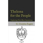 Thelema for the People: Exploring New Ćon Gnosticism, Paperback/Dionysius Rogers