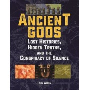 Ancient Gods: Lost Histories, Hidden Truths, and the Conspiracy of Silence, Paperback