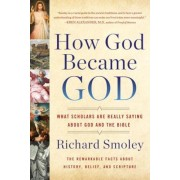 How God Became God: What Scholars Are Really Saying about God and the Bible, Paperback