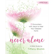 Never Alone - Women's Bible Study Leader Guide: Six Encounters with Jesus to Heal Your Deepest Hurts