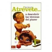ATREVETE... A DESCUBRIR LAS TECNICAS DEL PLACER