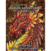 Dragon Adventure 3: A Kaleidoscopia Coloring Book: Dragons and Friends, Paperback/Rachael Mayo