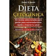 Dieta Cetognica: 40 recetas seleccionadas para perder peso extremadamente rpido y mejorar tu salud. Aprendiendo a cocinar la dieta cet, Paperback/Daniel M. Baker