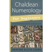 Chaldean Numerology for Beginners: How Your Name & Birthday Reveal Your True Nature & Life Path, Paperback
