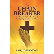 The Chain Breaker: God Wants to Set You Free from the Bondage of Your Hurts and Pain, Paperback/Kam Drummond
