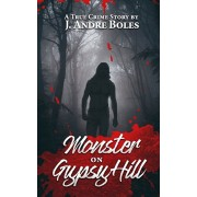 Monster on Gypsy Hill: The True Crime Story of an Innocent Woman Who Spent 35 Years in Prison for Someone Else's Crime, a Serial Killer Who N, Paperback/J. Andre Boles