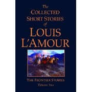 The Collected Short Stories of Louis l'Amour, Volume 2: Frontier Stories, Hardcover/Louis L'Amour