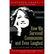neuveden How We Survived Communism and Even Laughed - Slavenka Drakulic