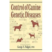 Control of Canine Genetic Diseases, Hardcover/George A. Padgett