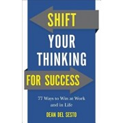 Shift Your Thinking for Success: 77 Ways to Win at Work and in Life, Paperback/Dean Del Sesto
