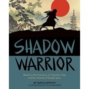 Shadow Warrior: Based on the True Story of a Fearless Ninja and Her Network of Female Spies, Hardcover/Lloyd Kyi