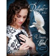 Delight to Be a Woman of God (Mv Best Seller Bible Study Guide/Devotion Workbook on Drawing Near to God, Acceptance, Dating, Loving Well, Armor of God/Mikaela Vincent