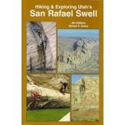 Hiking and Exploring Utah's San Rafael Swell, Paperback/Michael R. Kelsey