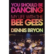 You Should Be Dancing: My Life with the Bee Gees, Paperback/Dennis Bryon