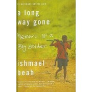 A Long Way Gone: Memoirs of a Boy Soldier/Ishmael Beah