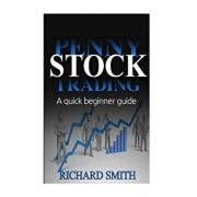 Penny Stock: A Beginner Trading Guide: (Penny Stocks for Beginner, How to Make Money Online, Stock Market, Day Trading, Investing), Paperback/Richard Smiths