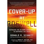 Cover-Up at Roswell: Exposing the 70-Year Conspiracy to Suppress the Truth, Paperback/Donald R. Schmitt