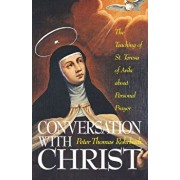 Conversation with Christ: The Teaching of St. Teresa of Avila about Personal Prayer, Paperback/Peter Rohrback