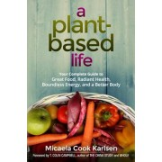 A Plant-Based Life: Your Complete Guide to Great Food, Radiant Health, Boundless Energy, and a Better Body, Paperback