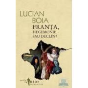 Franta hegemonie sau declin - Lucian Boia
