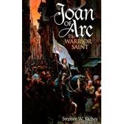 Joan of Arc: The Warrior Saint, Paperback/Stephen W. Richey