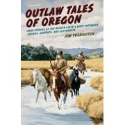 Outlaw Tales of Oregon: True Stories of the Beaver State's Most Infamous Crooks, Culprits, and Cutthroats, Paperback/Jim Yuskavitch