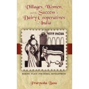 Villages, Women, and the Success of Dairy Cooperatives in India Making Place for Rural Development