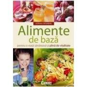 Alimente de baza pentru o viata sanatoasa si plina de vitalitate - Adriana Ortemberg