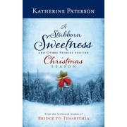 A Stubborn Sweetness and Other Stories for the Christmas Season, Hardcover
