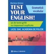 TEST YOUR ENGLISH! Gramatică şi vocabular. 50 de teste grilă cu răspunsuri explicate. Liceu, BAC, Academia de Poliţie.