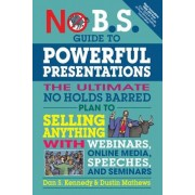 No B.S. Guide to Powerful Presentations: The Ultimate No Holds Barred Plan to Sell Anything with Webinars, Online Media, Speeches, and Seminars, Paperback