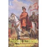 Problema ucraineana in lumina istoriei - Ion I. Nistor