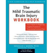 The Mild Traumatic Brain Injury Workbook: Your Program for Regaining Cognitive Function & Overcoming Emotional Pain