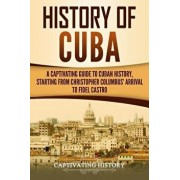 History of Cuba: A Captivating Guide to Cuban History, Starting from Christopher Columbus' Arrival to Fidel Castro, Paperback/Captivating History