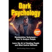 Dark Psychology: 2 Books in 1: Manipulation Techniques + How To Analyze People. Learn the Art of Reading People and Mind Control Method, Paperback/Dark Psychology Mastery Academy