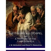The Fourfold Gospel or a Harmony of the Four Gospels, Paperback/J. W. McGarvey